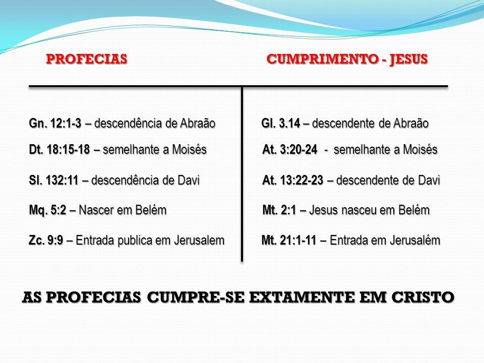 Gn. 12:1-3 – descendência de Abraão Gl. 3.14 – descendente de Abraão Dt. 18:15-18 – semelhante a Moisés At. 3:20-24 - semelhante a Moisés PROFECIAS CU