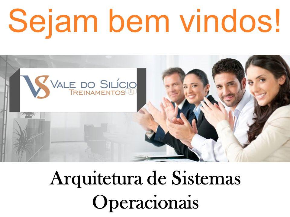 Sejam bem vindos! Arquitetura de Sistemas Operacionais