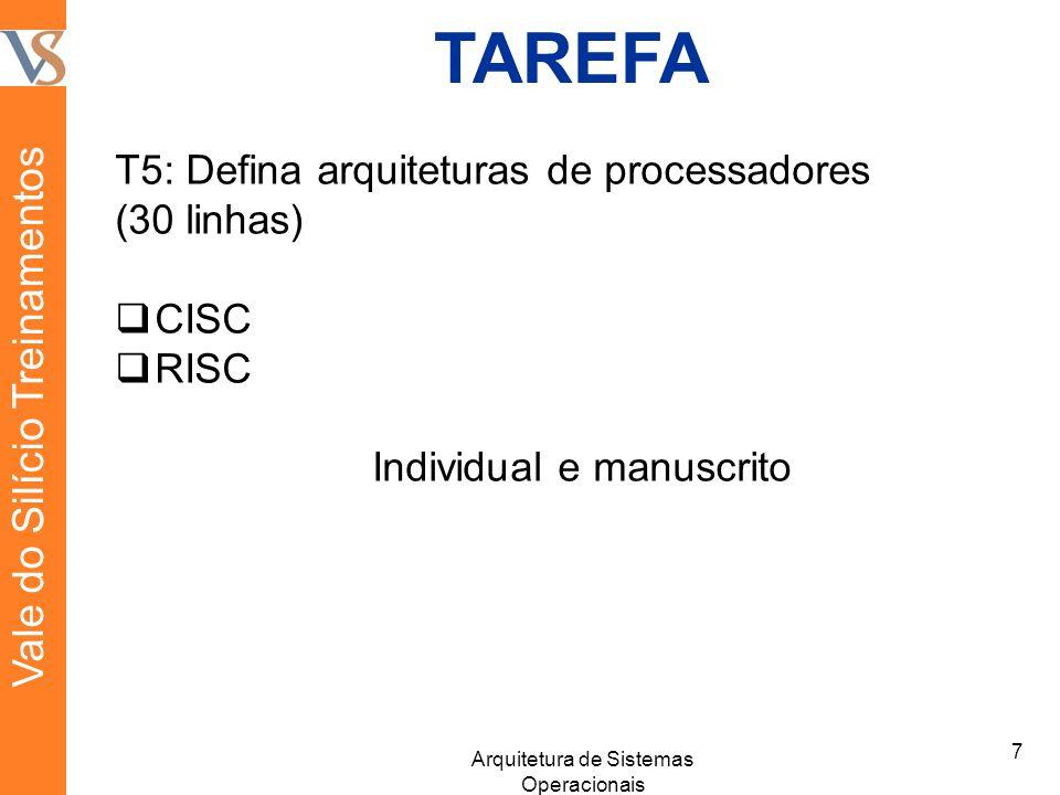 TAREFA T5: Defina arquiteturas de processadores (30 linhas) CISC RISC Individual e manuscrito 7 Arquitetura de Sistemas Operacionais Vale do Silício Treinamentos