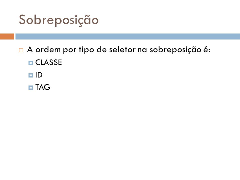 Sobreposição A ordem por tipo de seletor na sobreposição é: CLASSE ID TAG