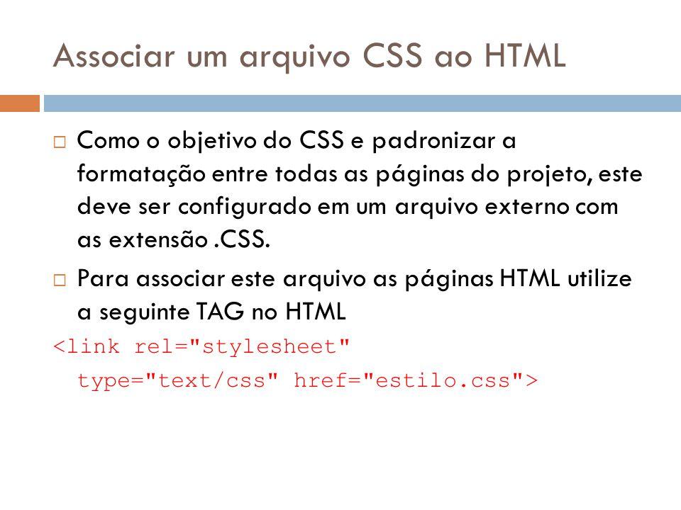 Associar um arquivo CSS ao HTML Como o objetivo do CSS e padronizar a formatação entre todas as páginas do projeto, este deve ser configurado em um ar