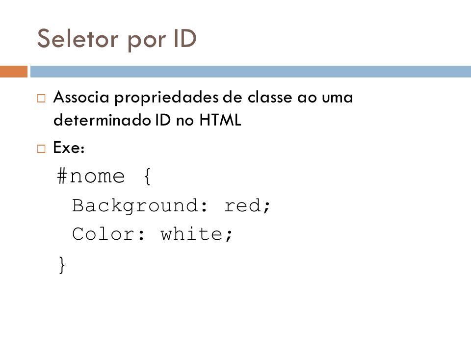 Seletor por Classe Este seletor pode ser definido como uma exceção, definido por um apelido e pode set utilizado como opção de uma formatação..destaque { Font-weigth: bold; Color: red; }