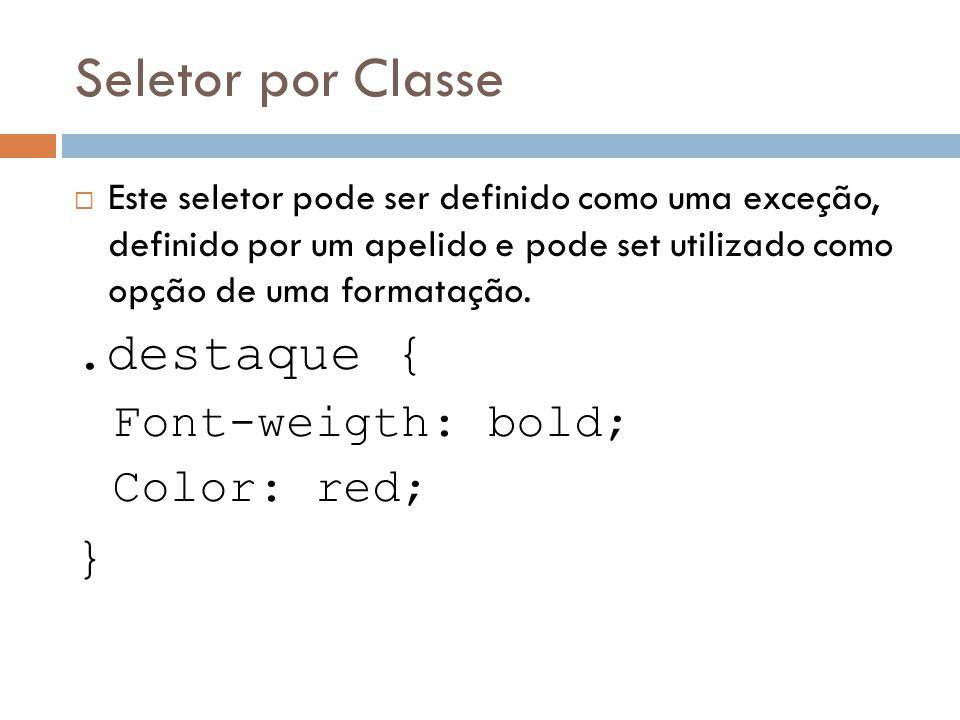 Seletor por Classe Este seletor pode ser definido como uma exceção, definido por um apelido e pode set utilizado como opção de uma formatação..destaqu