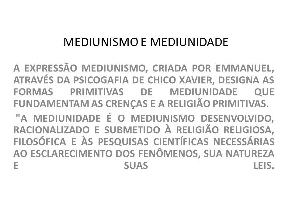 MEDIUNISMO E MEDIUNIDADE A EXPRESSÃO MEDIUNISMO, CRIADA POR EMMANUEL, ATRAVÉS DA PSICOGAFIA DE CHICO XAVIER, DESIGNA AS FORMAS PRIMITIVAS DE MEDIUNIDA