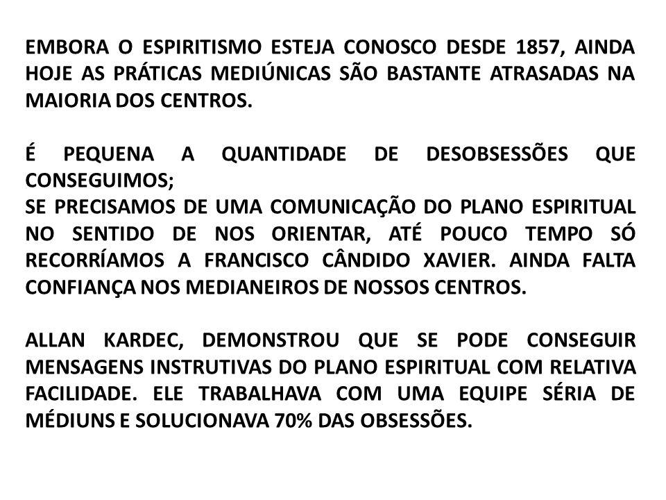 EMBORA O ESPIRITISMO ESTEJA CONOSCO DESDE 1857, AINDA HOJE AS PRÁTICAS MEDIÚNICAS SÃO BASTANTE ATRASADAS NA MAIORIA DOS CENTROS. É PEQUENA A QUANTIDAD