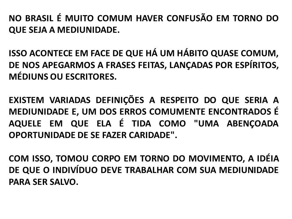NO BRASIL É MUITO COMUM HAVER CONFUSÃO EM TORNO DO QUE SEJA A MEDIUNIDADE. ISSO ACONTECE EM FACE DE QUE HÁ UM HÁBITO QUASE COMUM, DE NOS APEGARMOS A F