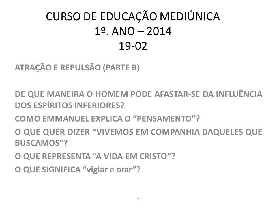 CURSO DE EDUCAÇÃO MEDIÚNICA 1º. ANO – 2014 19-02 ATRAÇÃO E REPULSÃO (PARTE B) DE QUE MANEIRA O HOMEM PODE AFASTAR-SE DA INFLUÊNCIA DOS ESPÍRITOS INFER