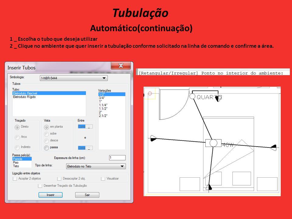 Tubulação Automático(continuação) 1 _ Escolha o tubo que deseja utilizar 2 _ Clique no ambiente que quer inserir a tubulação conforme solicitado na linha de comando e confirme a área.