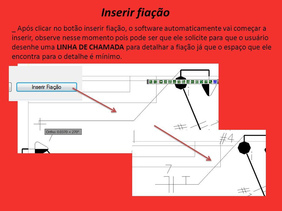 Inserir fiação _ Após clicar no botão inserir fiação, o software automaticamente vai começar a inserir, observe nesse momento pois pode ser que ele solicite para que o usuário desenhe uma LINHA DE CHAMADA para detalhar a fiação já que o espaço que ele encontra para o detalhe é mínimo.