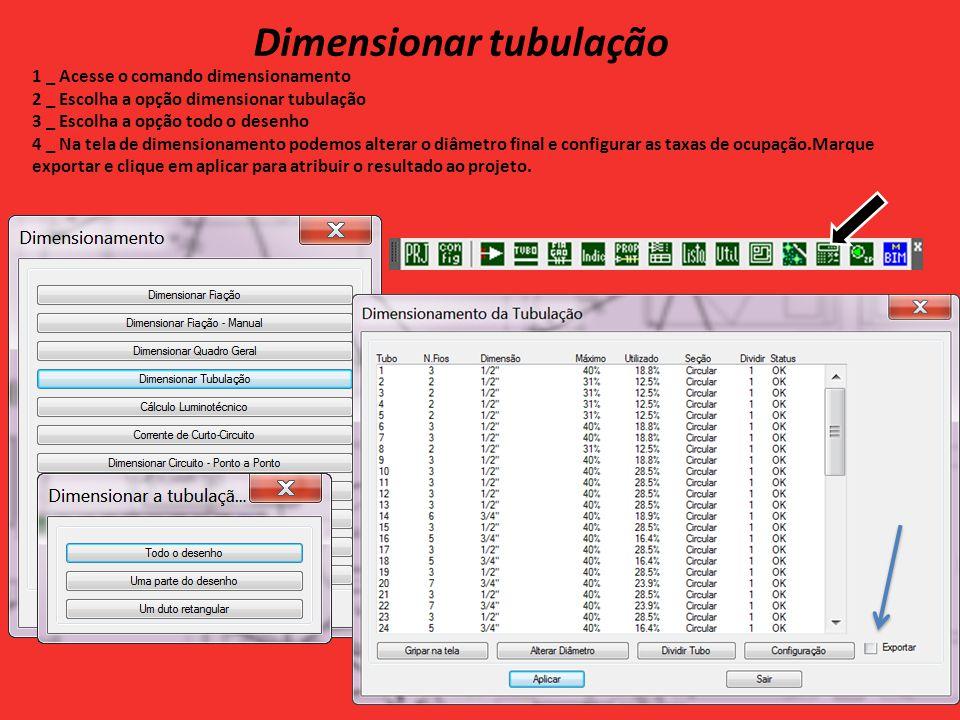 Dimensionar tubulação 1 _ Acesse o comando dimensionamento 2 _ Escolha a opção dimensionar tubulação 3 _ Escolha a opção todo o desenho 4 _ Na tela de dimensionamento podemos alterar o diâmetro final e configurar as taxas de ocupação.Marque exportar e clique em aplicar para atribuir o resultado ao projeto.