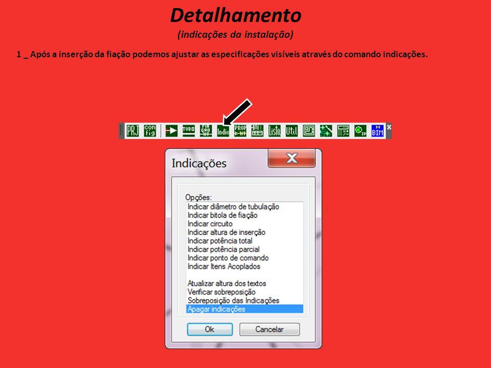 Detalhamento (indicações da instalação) 1 _ Após a inserção da fiação podemos ajustar as especificações visíveis através do comando indicações.
