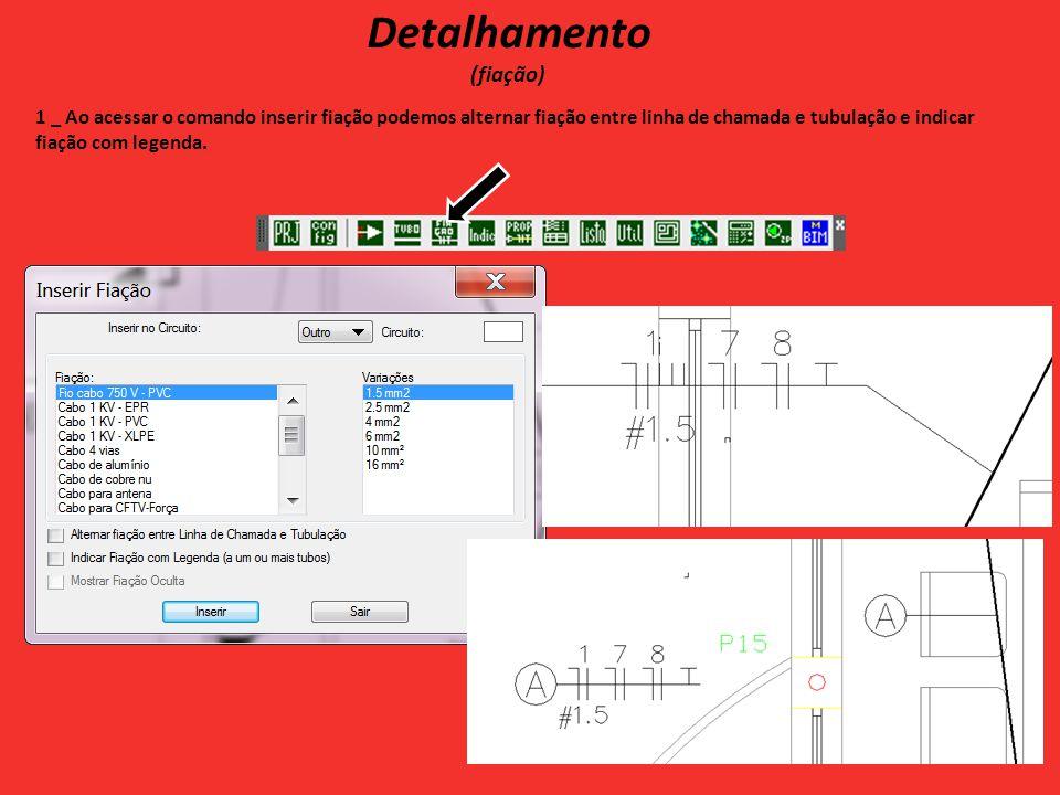 Detalhamento (fiação) 1 _ Ao acessar o comando inserir fiação podemos alternar fiação entre linha de chamada e tubulação e indicar fiação com legenda.