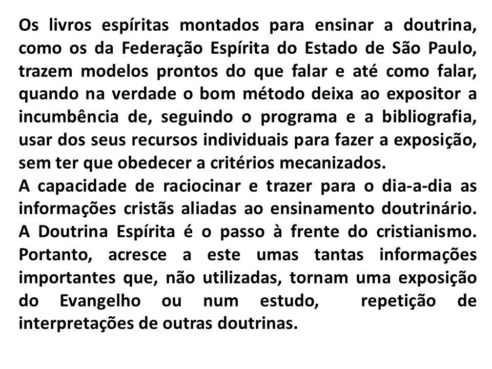 Os livros espíritas montados para ensinar a doutrina, como os da Federação Espírita do Estado de São Paulo, trazem modelos prontos do que falar e até