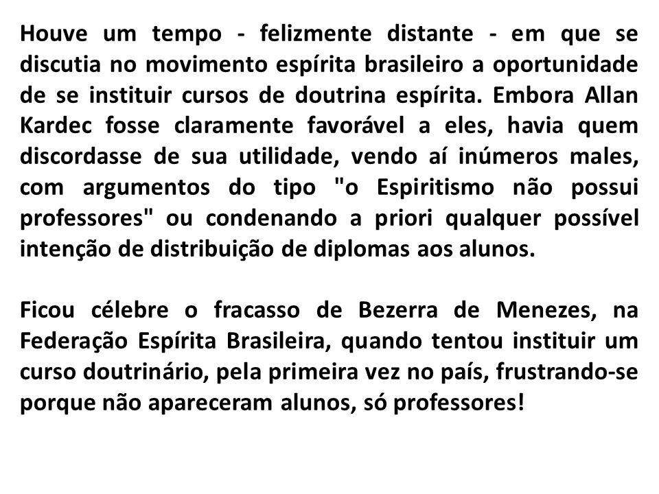 Houve um tempo - felizmente distante - em que se discutia no movimento espírita brasileiro a oportunidade de se instituir cursos de doutrina espírita.