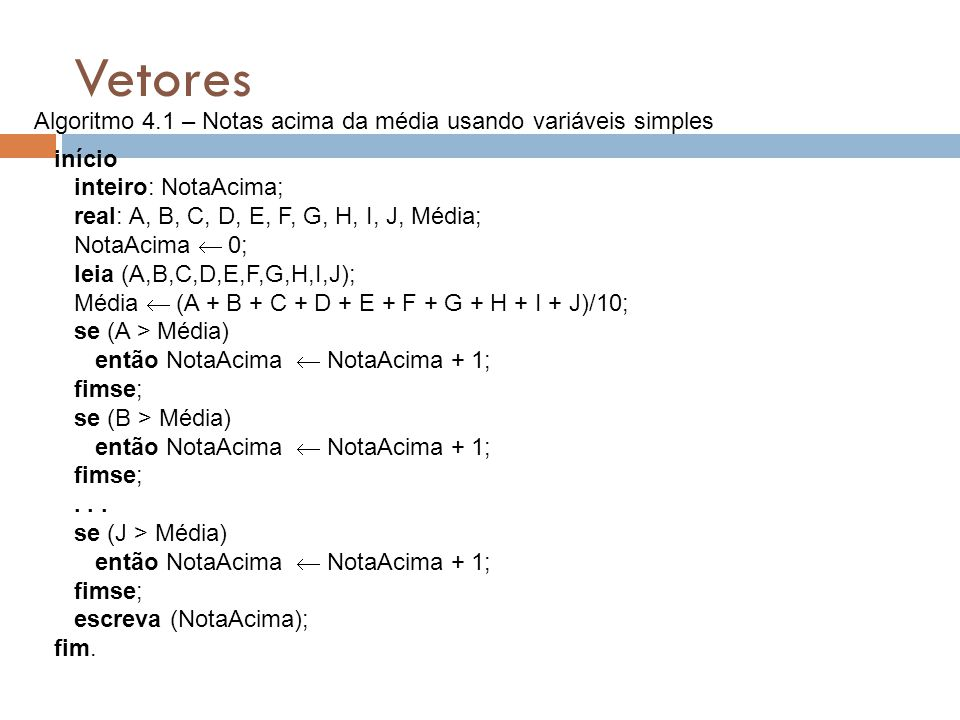 Vetores início inteiro: NotaAcima; real: A, B, C, D, E, F, G, H, I, J, Média; NotaAcima 0; leia (A,B,C,D,E,F,G,H,I,J); Média (A + B + C + D + E + F +