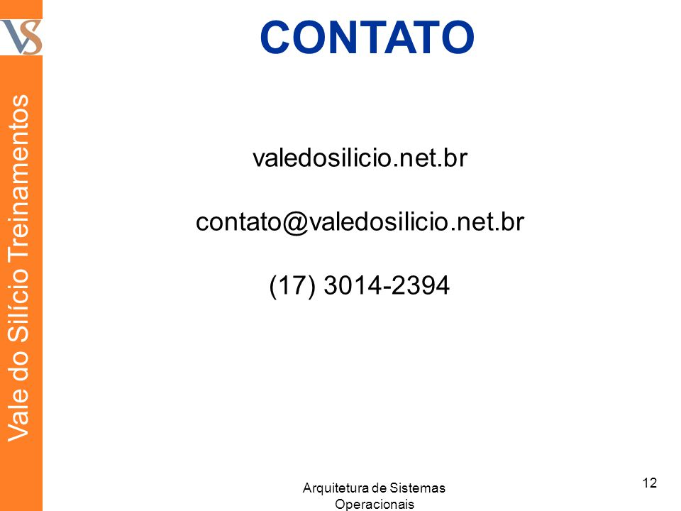 CONTATO valedosilicio.net.br contato@valedosilicio.net.br (17) 3014-2394 12 Arquitetura de Sistemas Operacionais Vale do Silício Treinamentos