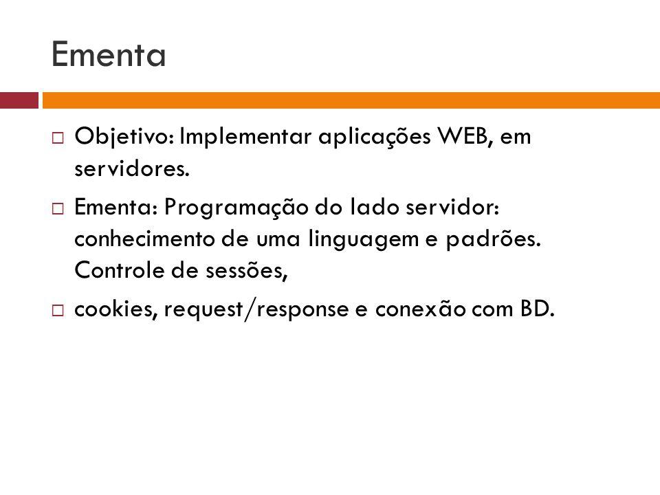 Ementa Objetivo: Implementar aplicações WEB, em servidores. Ementa: Programação do lado servidor: conhecimento de uma linguagem e padrões. Controle de