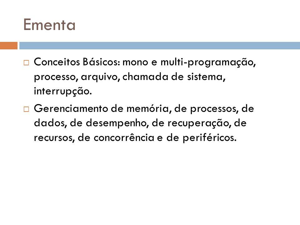 Ementa Conceitos Básicos: mono e multi-programação, processo, arquivo, chamada de sistema, interrupção. Gerenciamento de memória, de processos, de dad