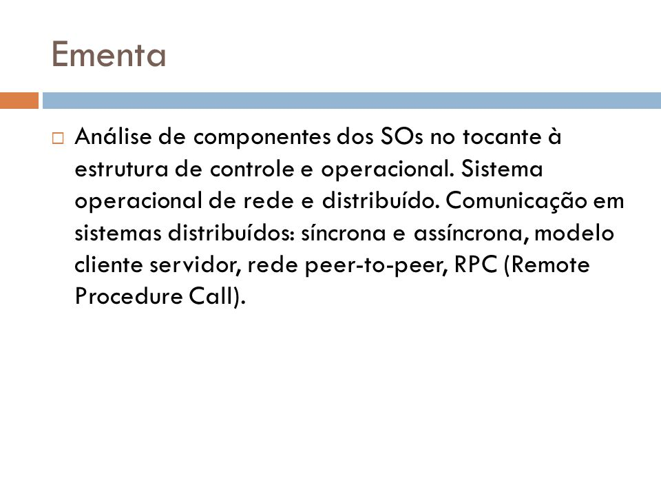 Ementa Análise de componentes dos SOs no tocante à estrutura de controle e operacional. Sistema operacional de rede e distribuído. Comunicação em sist