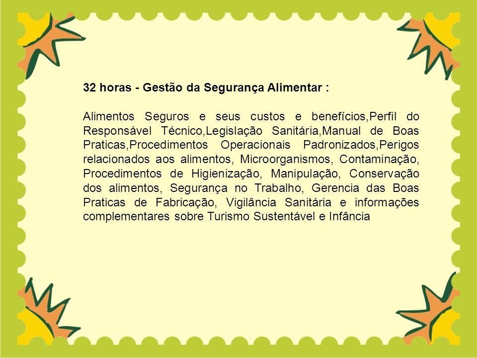 32 horas - Gestão da Segurança Alimentar : Alimentos Seguros e seus custos e benefícios,Perfil do Responsável Técnico,Legislação Sanitária,Manual de B