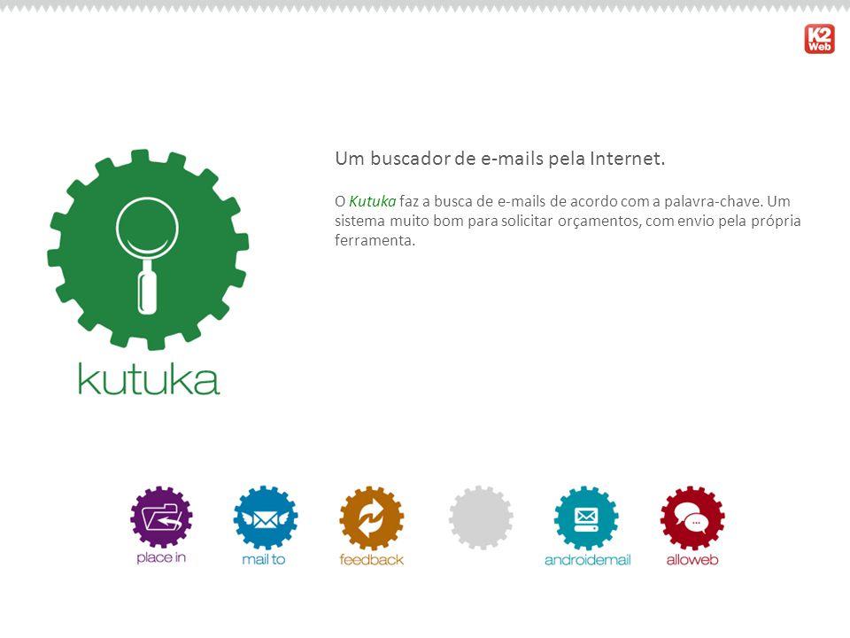 Um buscador de e-mails pela Internet. O Kutuka faz a busca de e-mails de acordo com a palavra-chave. Um sistema muito bom para solicitar orçamentos, c