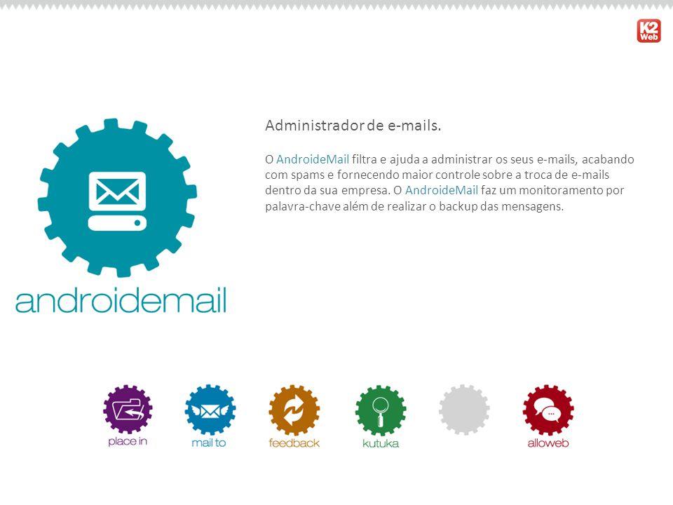 Administrador de e-mails. O AndroideMail filtra e ajuda a administrar os seus e-mails, acabando com spams e fornecendo maior controle sobre a troca de