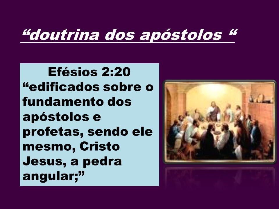 doutrina dos apóstolos Efésios 2:20 edificados sobre o fundamento dos apóstolos e profetas, sendo ele mesmo, Cristo Jesus, a pedra angular;
