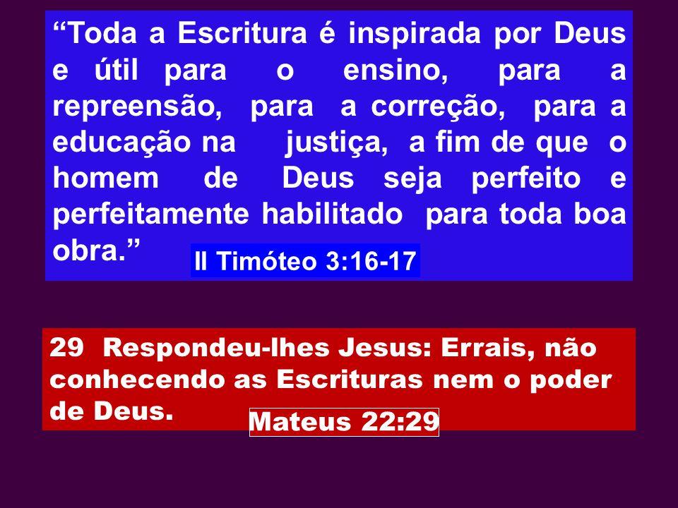 Toda a Escritura é inspirada por Deus e útil para o ensino, para a repreensão, para a correção, para a educação na justiça, a fim de que o homem de De