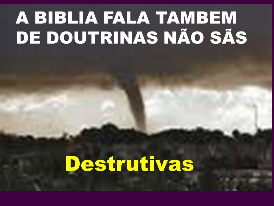 A BIBLIA FALA TAMBEM DE DOUTRINAS NÃO SÃS Destrutivas