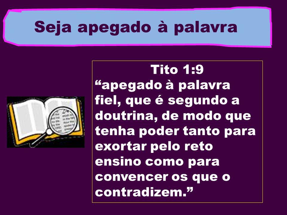 Seja apegado à palavra Tito 1:9 apegado à palavra fiel, que é segundo a doutrina, de modo que tenha poder tanto para exortar pelo reto ensino como par