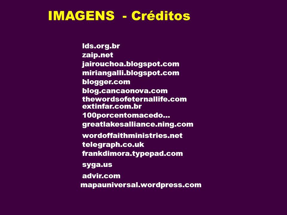 lds.org.br zaip.net IMAGENS - Créditos jairouchoa.blogspot.com miriangalli.blogspot.com blogger.com blog.cancaonova.com thewordsofeternallife.com exti