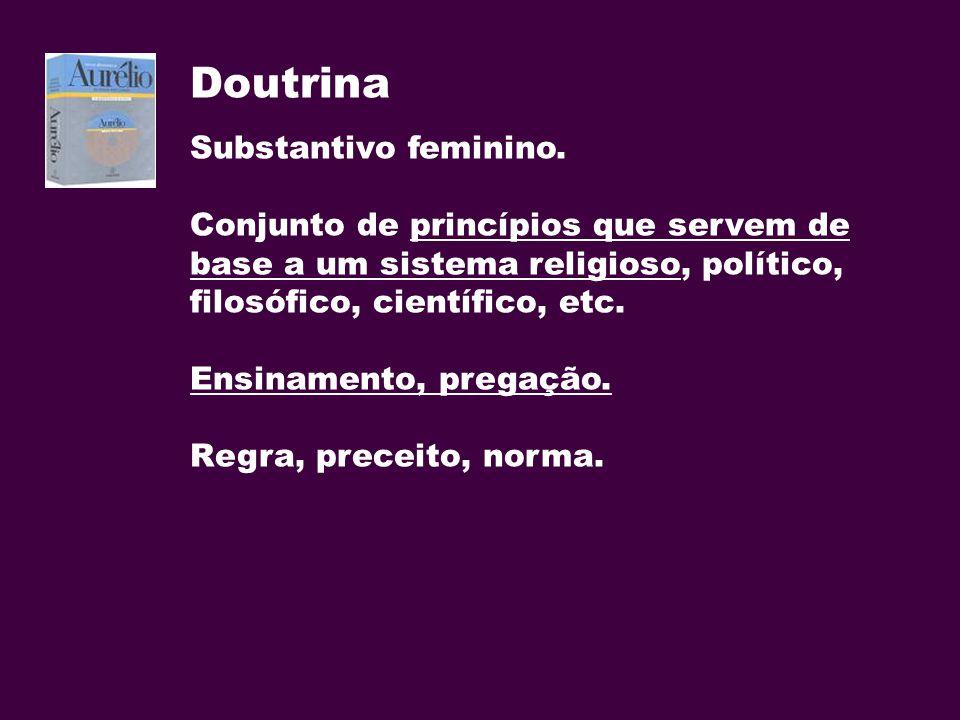 Doutrina Substantivo feminino. Conjunto de princípios que servem de base a um sistema religioso, político, filosófico, científico, etc. Ensinamento, p