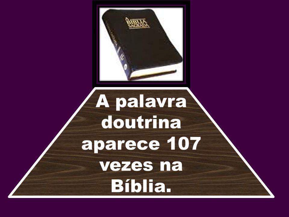 A palavra doutrina aparece 107 vezes na Bíblia.