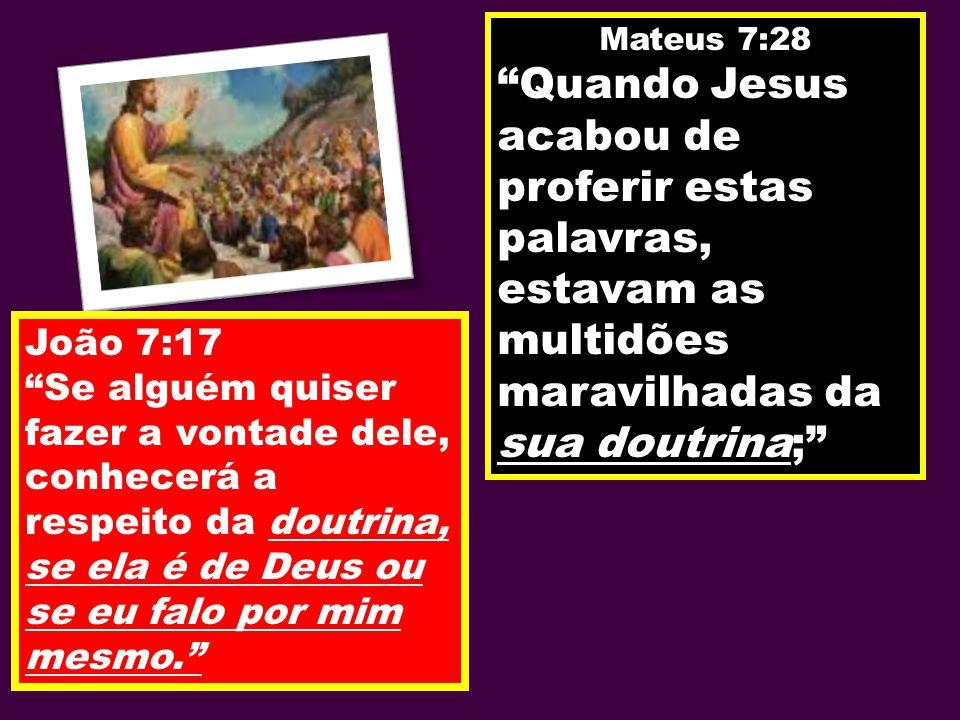 Mateus 7:28 Quando Jesus acabou de proferir estas palavras, estavam as multidões maravilhadas da sua doutrina; João 7:17 Se alguém quiser fazer a vont