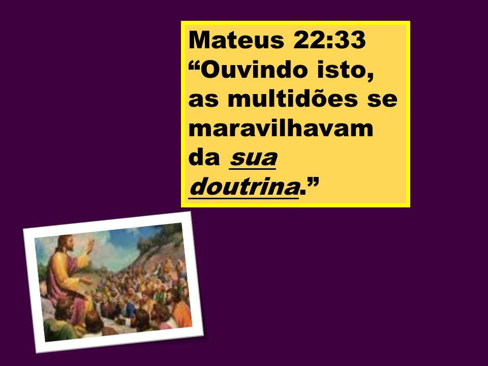 Mateus 22:33 Ouvindo isto, as multidões se maravilhavam da sua doutrina.
