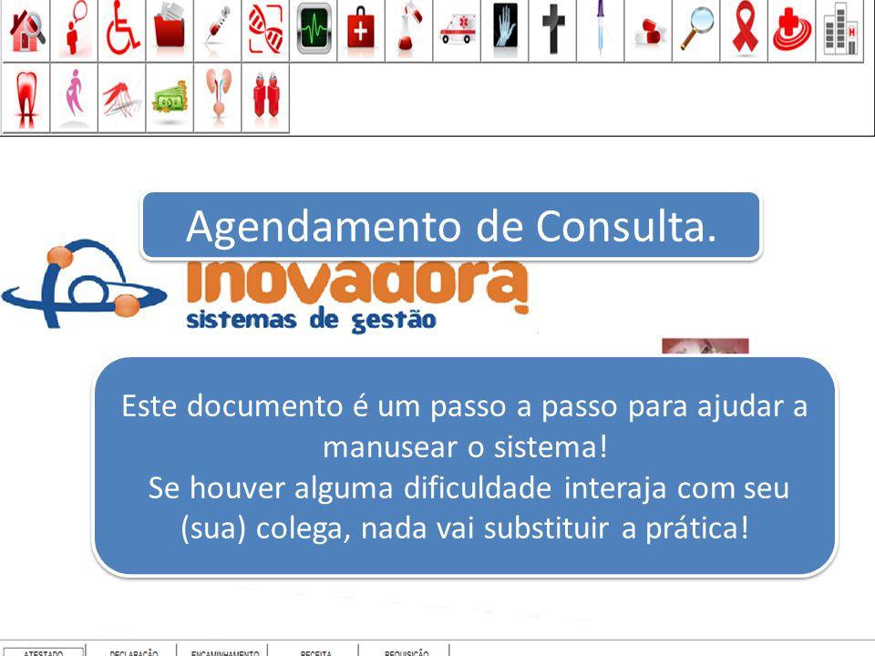AGENDAMENTO DE CONSULTA CONSULTA Primeiro passo clique aqui! Este documento é um passo a passo para ajudar a manusear o sistema! Se houver alguma difi