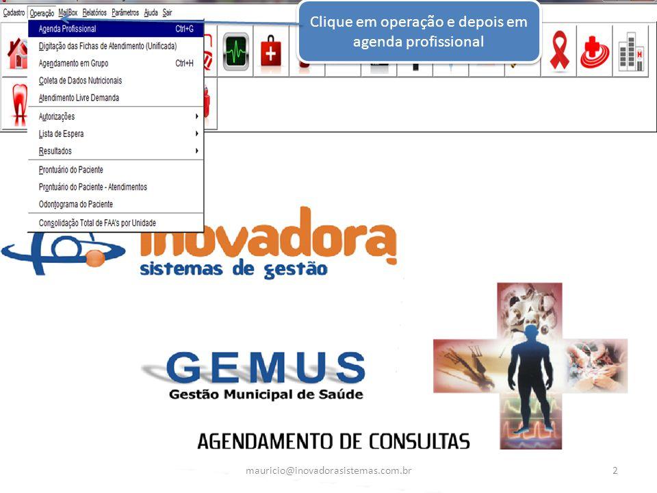 Clique em operação e depois em agenda profissional 2mauricio@inovadorasistemas.com.br