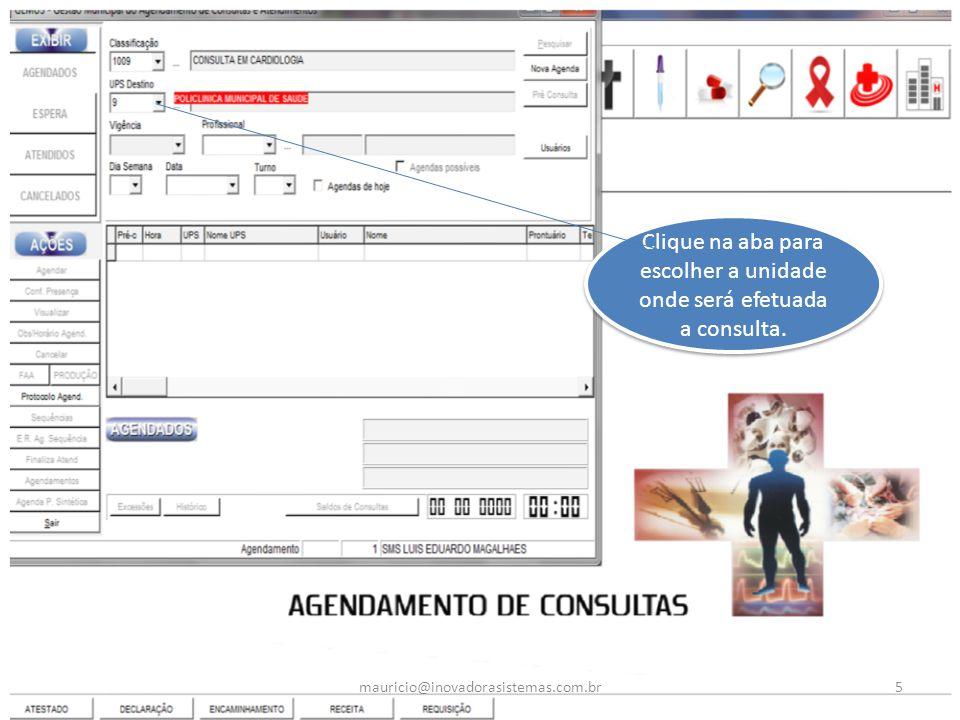 Clique na aba para escolher a unidade onde será efetuada a consulta. 5mauricio@inovadorasistemas.com.br