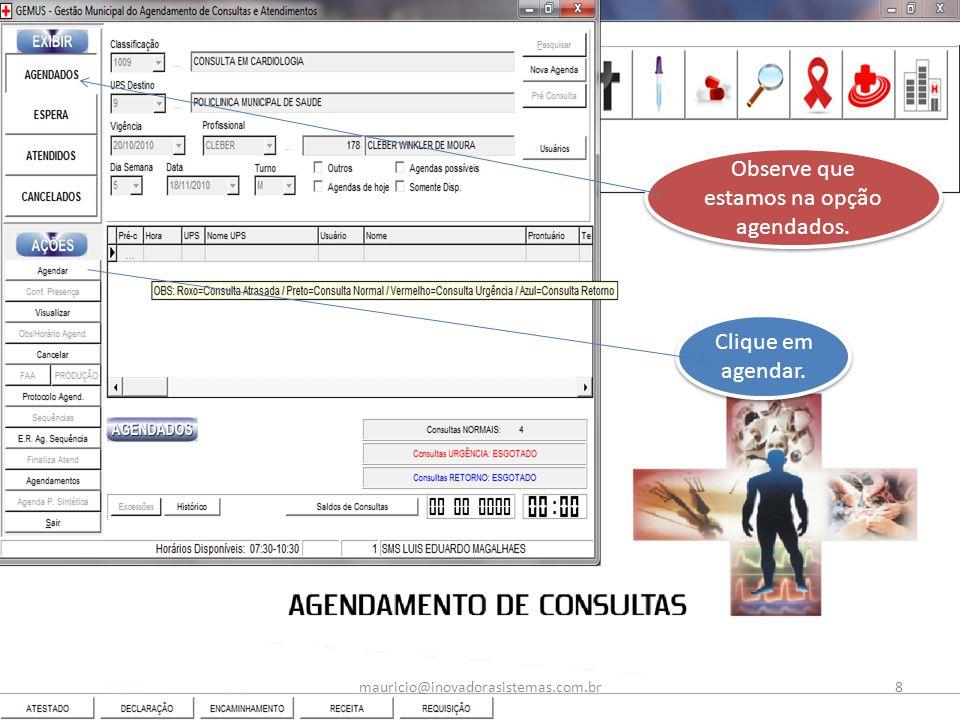 Observe que estamos na opção agendados. Clique em agendar. 8mauricio@inovadorasistemas.com.br