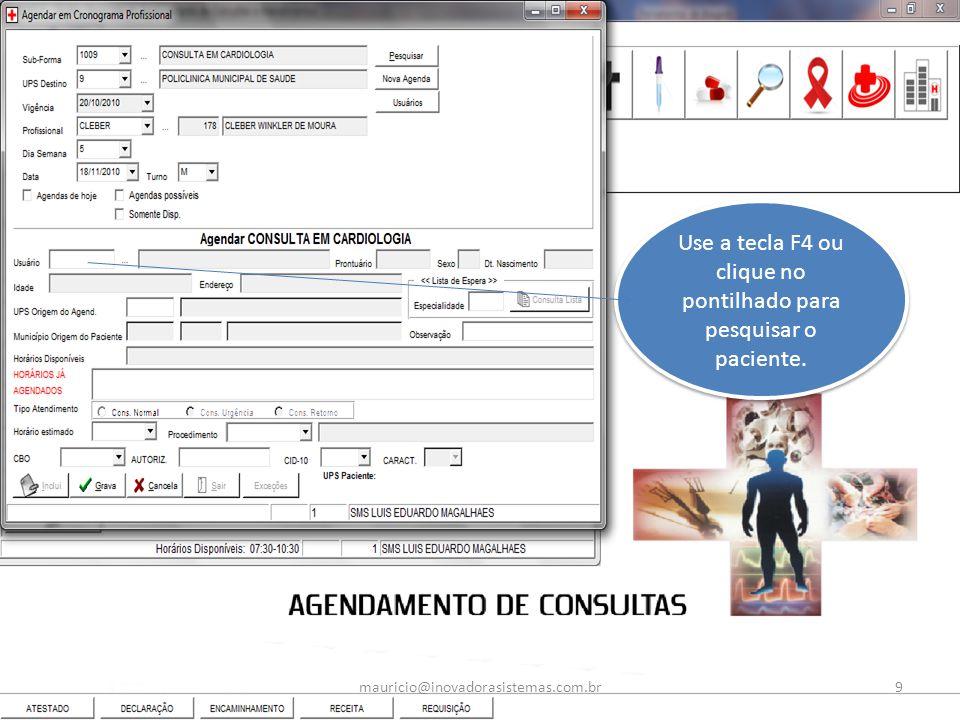 Use a tecla F4 ou clique no pontilhado para pesquisar o paciente. 9mauricio@inovadorasistemas.com.br
