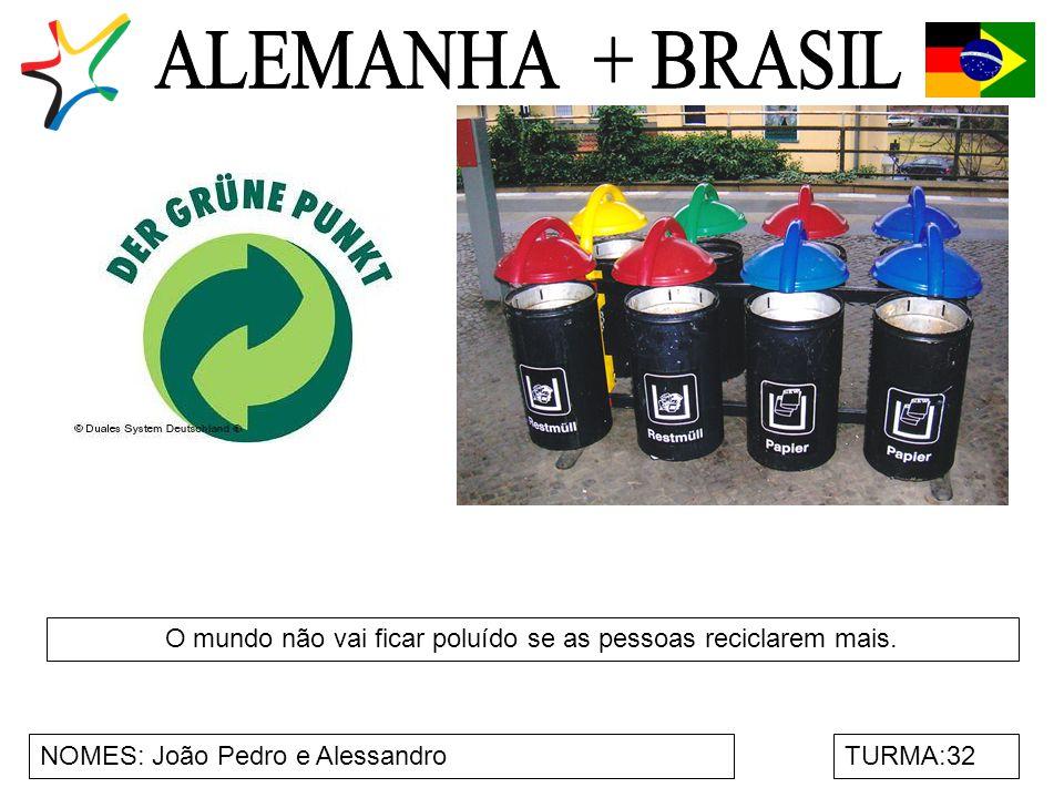 NOMES: João Pedro e AlessandroTURMA:32 O mundo não vai ficar poluído se as pessoas reciclarem mais.