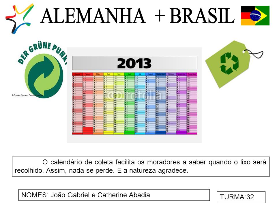NOMES: João Gabriel e Catherine Abadia TURMA:32 O calendário de coleta facilita os moradores a saber quando o lixo será recolhido.