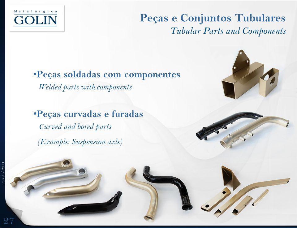 rev.01 / 2011 Peças soldadas com componentes Welded parts with components Peças curvadas e furadas Curved and bored parts (Example: Suspension axle) P