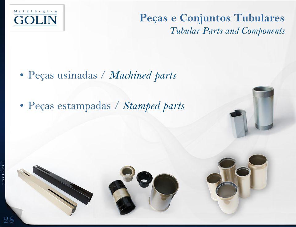 rev.01 / 2011 Peças e Conjuntos Tubulares Tubular Parts and Components Peças usinadas / Machined parts Peças estampadas / Stamped parts 28