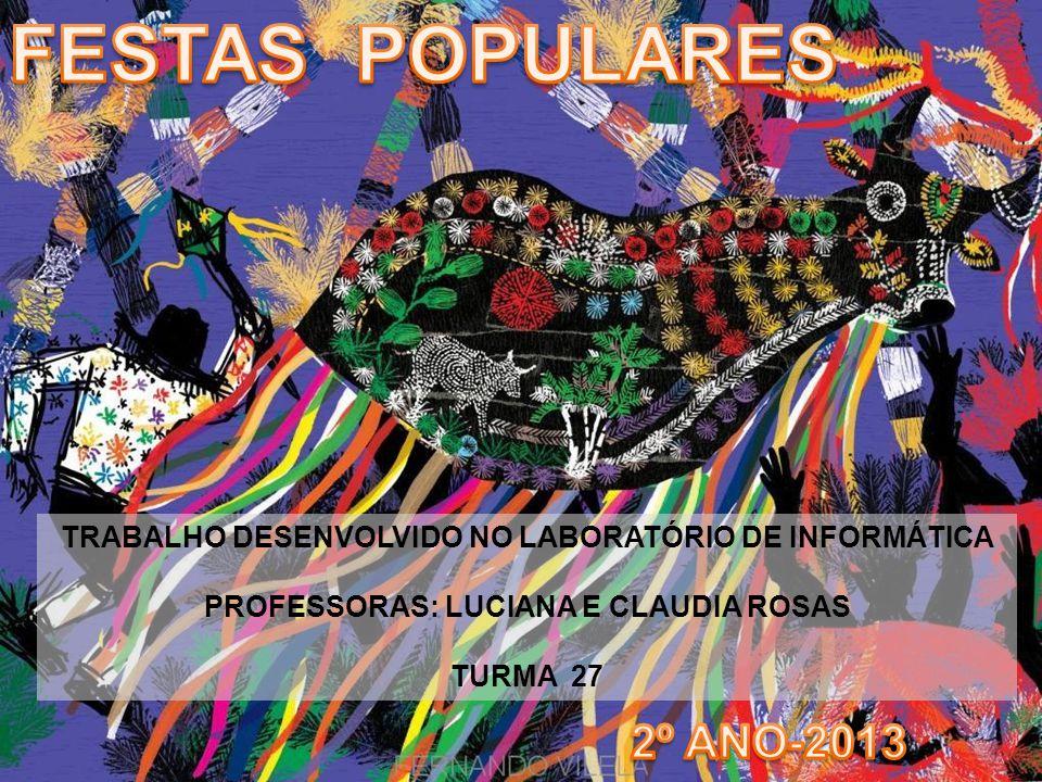 TRABALHO DESENVOLVIDO NO LABORATÓRIO DE INFORMÁTICA PROFESSORAS: LUCIANA E CLAUDIA ROSAS TURMA 27