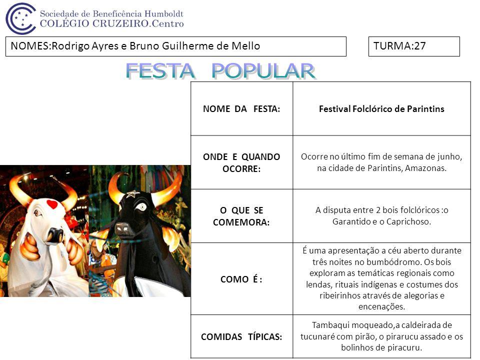 NOME DA FESTA:Festival Folclórico de Parintins ONDE E QUANDO OCORRE: Ocorre no último fim de semana de junho, na cidade de Parintins, Amazonas. O QUE