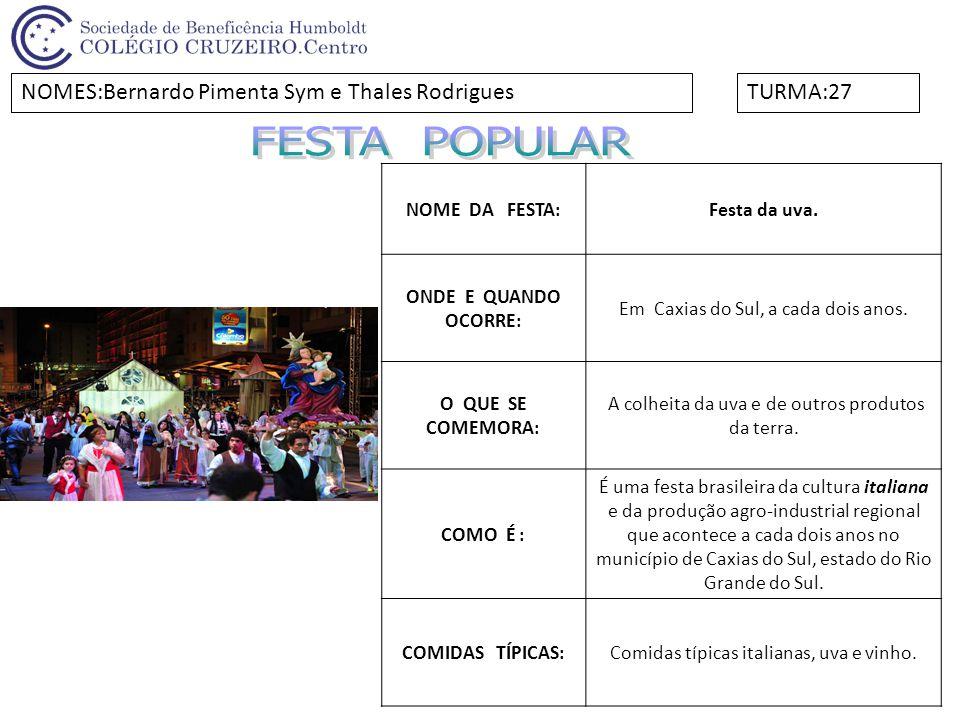 NOME DA FESTA:Festa da uva. ONDE E QUANDO OCORRE: Em Caxias do Sul, a cada dois anos. O QUE SE COMEMORA: A colheita da uva e de outros produtos da ter