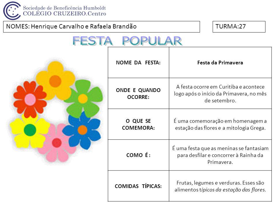 NOME DA FESTA:Festa da Primavera ONDE E QUANDO OCORRE: A festa ocorre em Curitiba e acontece logo após o início da Primavera, no mês de setembro. O QU