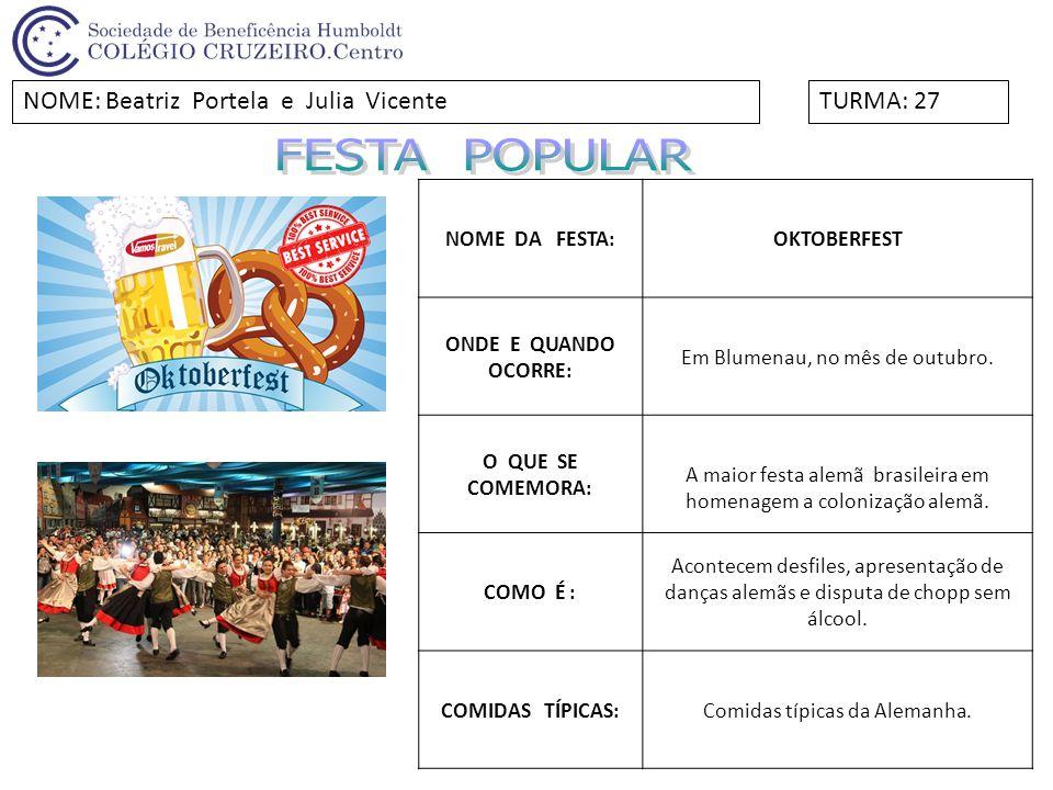 NOME DA FESTA:OKTOBERFEST ONDE E QUANDO OCORRE: Em Blumenau, no mês de outubro. O QUE SE COMEMORA: A maior festa alemã brasileira em homenagem a colon