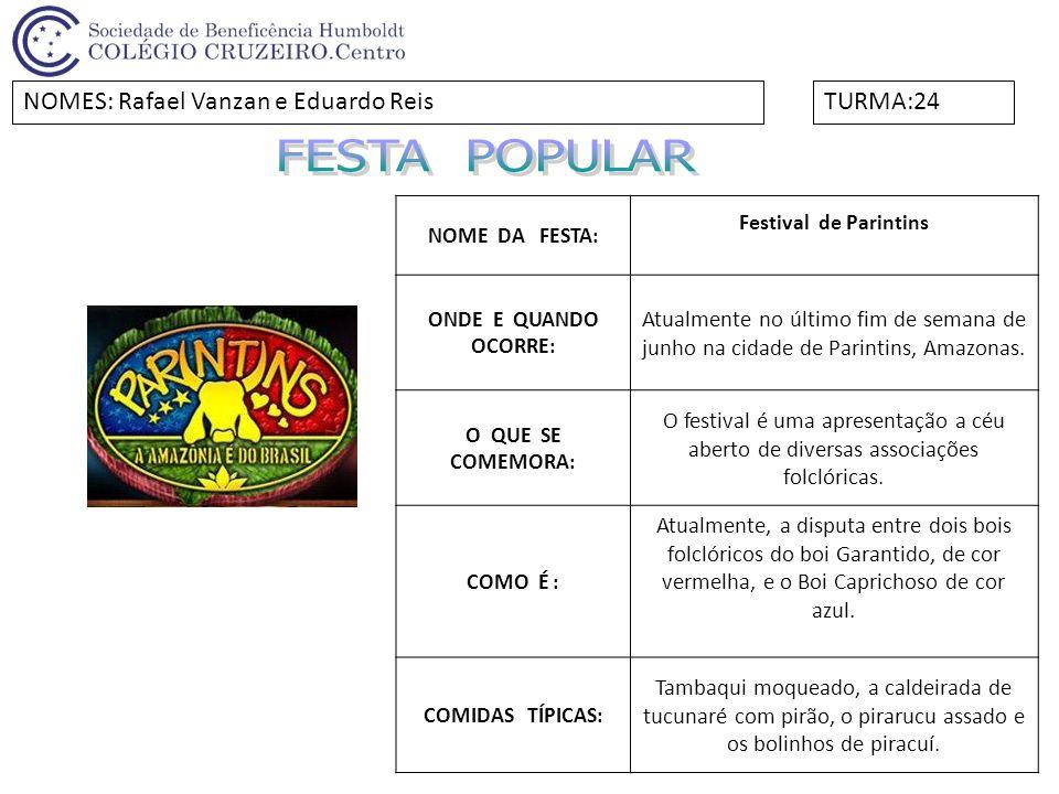 NOME DA FESTA: Festival de Parintins ONDE E QUANDO OCORRE: Atualmente no último fim de semana de junho na cidade de Parintins, Amazonas. O QUE SE COME